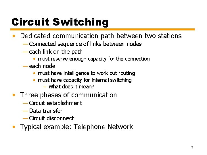 Circuit Switching • Dedicated communication path between two stations — Connected sequence of links