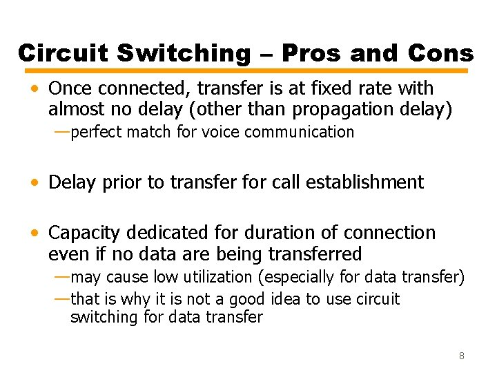 Circuit Switching – Pros and Cons • Once connected, transfer is at fixed rate