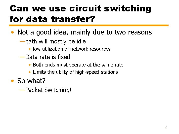Can we use circuit switching for data transfer? • Not a good idea, mainly