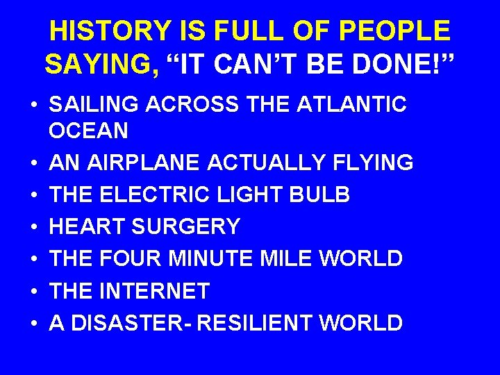 """HISTORY IS FULL OF PEOPLE SAYING, """"IT CAN'T BE DONE!"""" • SAILING ACROSS THE"""