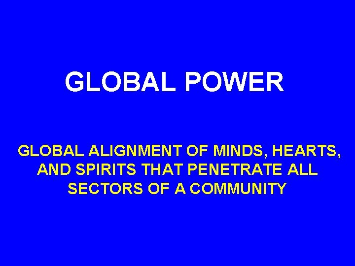 GLOBAL POWER GLOBAL ALIGNMENT OF MINDS, HEARTS, AND SPIRITS THAT PENETRATE ALL SECTORS OF