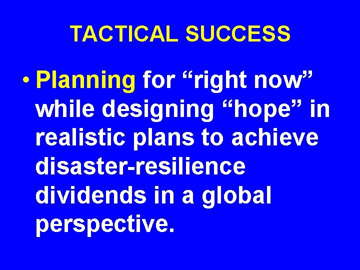 """TACTICAL SUCCESS • Planning for """"right now"""" while designing """"hope"""" in realistic plans to"""