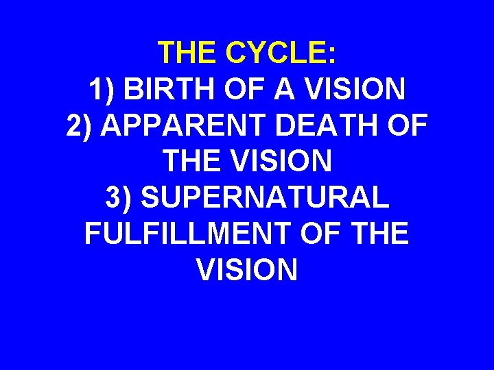 THE CYCLE: 1) BIRTH OF A VISION 2) APPARENT DEATH OF THE VISION 3)