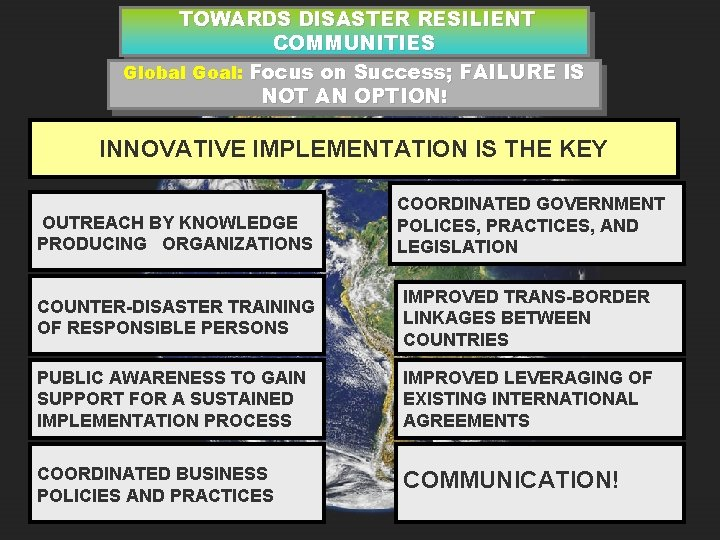 TOWARDS DISASTER RESILIENT COMMUNITIES Global Goal: Focus on Success; FAILURE IS NOT AN OPTION!