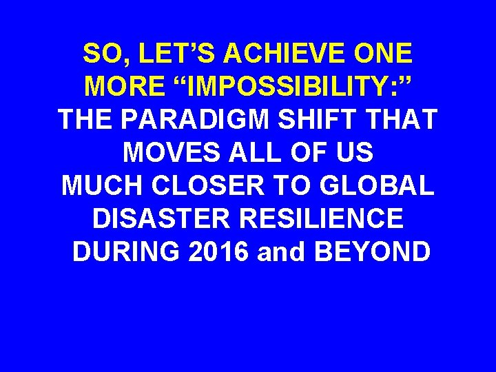 """SO, LET'S ACHIEVE ONE MORE """"IMPOSSIBILITY: """" THE PARADIGM SHIFT THAT MOVES ALL OF"""