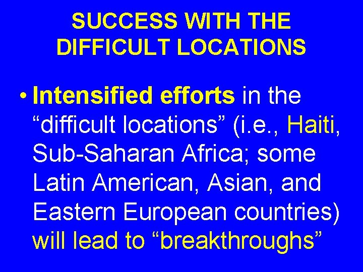 """SUCCESS WITH THE DIFFICULT LOCATIONS • Intensified efforts in the """"difficult locations"""" (i. e."""