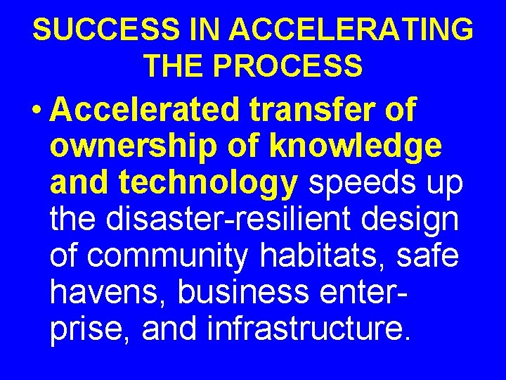 SUCCESS IN ACCELERATING THE PROCESS • Accelerated transfer of ownership of knowledge and technology
