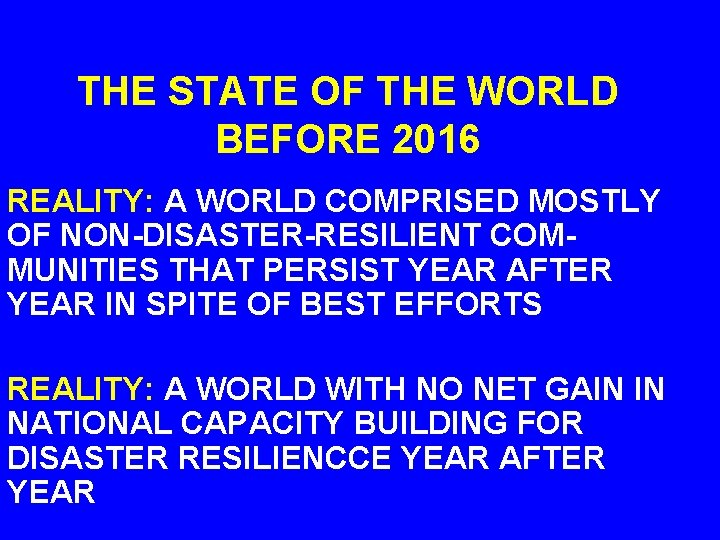 THE STATE OF THE WORLD BEFORE 2016 REALITY: A WORLD COMPRISED MOSTLY OF NON-DISASTER-RESILIENT