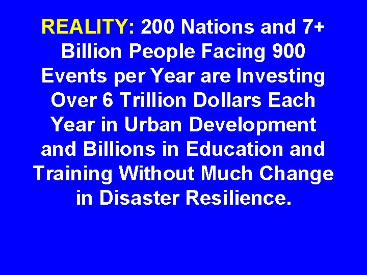 REALITY: 200 Nations and 7+ Billion People Facing 900 Events per Year are Investing