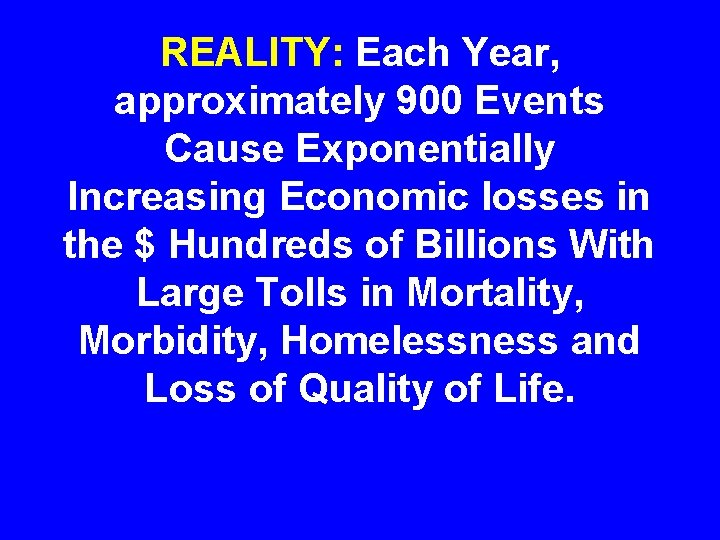 REALITY: Each Year, approximately 900 Events Cause Exponentially Increasing Economic losses in the $