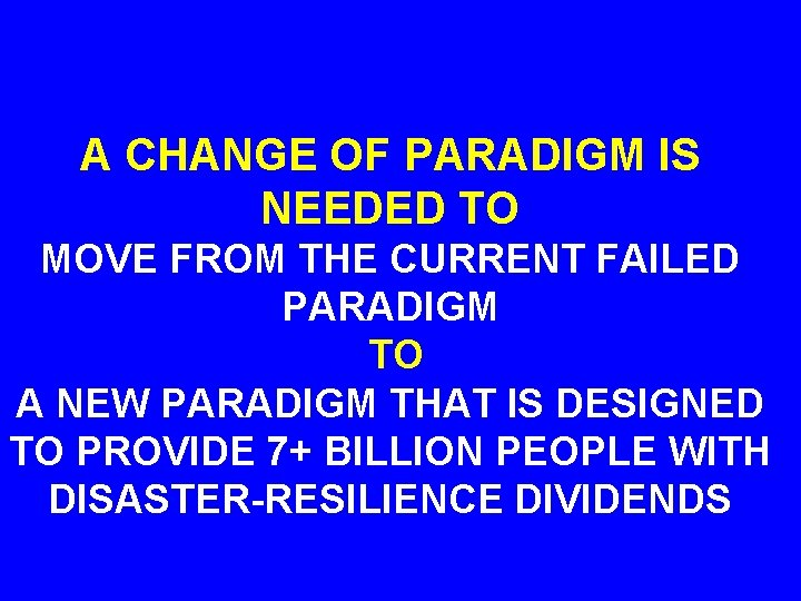 A CHANGE OF PARADIGM IS NEEDED TO MOVE FROM THE CURRENT FAILED PARADIGM TO