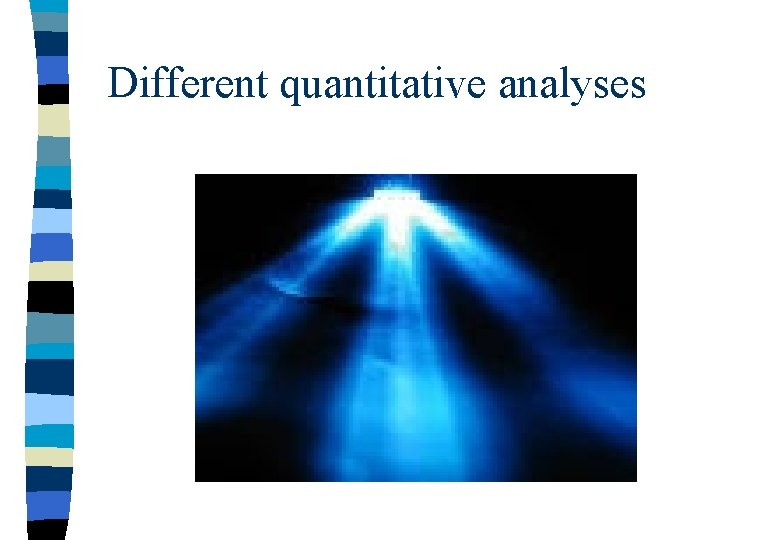 Different quantitative analyses