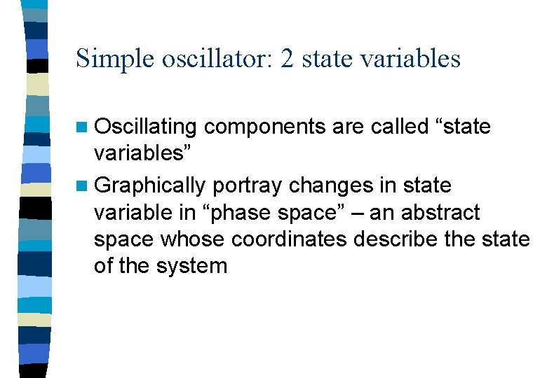"""Simple oscillator: 2 state variables n Oscillating components are called """"state variables"""" n Graphically"""