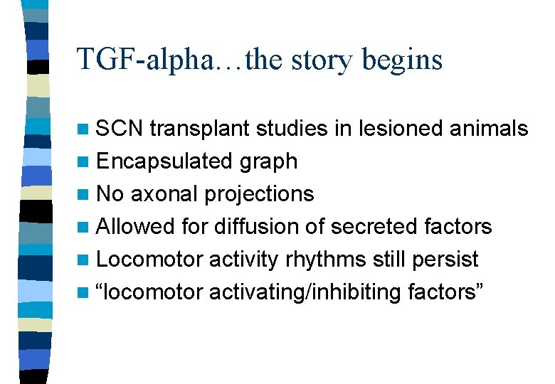 TGF-alpha…the story begins n SCN transplant studies in lesioned animals n Encapsulated graph n