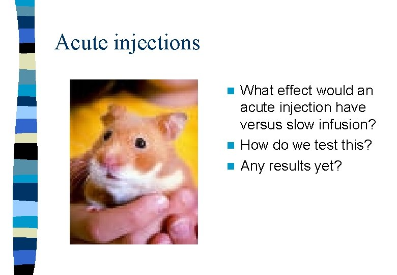 Acute injections What effect would an acute injection have versus slow infusion? n How