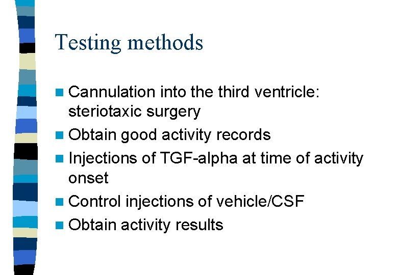 Testing methods n Cannulation into the third ventricle: steriotaxic surgery n Obtain good activity
