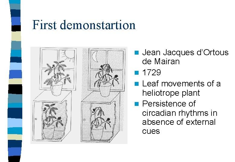First demonstartion Jean Jacques d'Ortous de Mairan n 1729 n Leaf movements of a