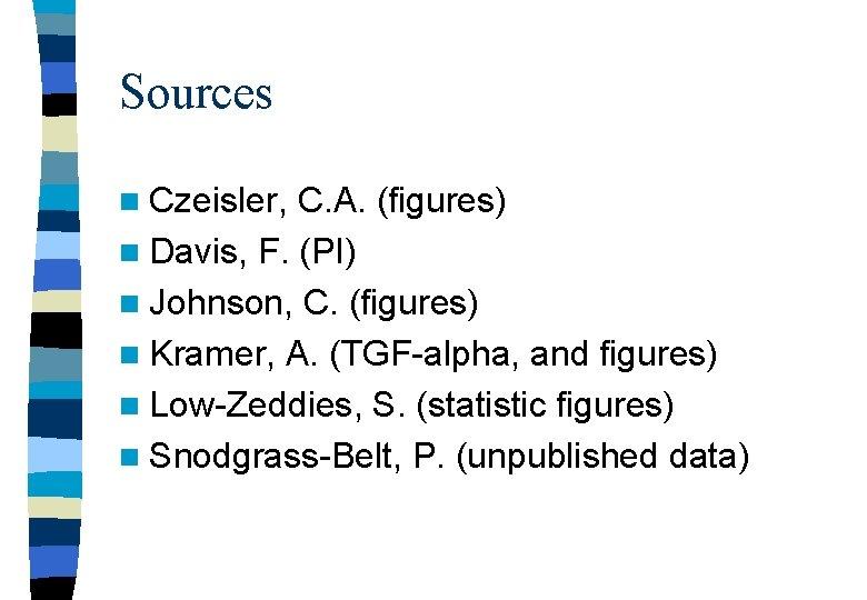 Sources n Czeisler, C. A. (figures) n Davis, F. (PI) n Johnson, C. (figures)