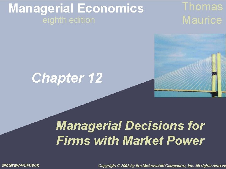 Managerial Economics eighth edition Thomas Maurice Chapter 12 Managerial Decisions for Firms with Market