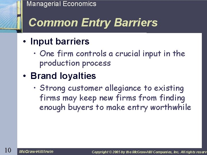 10 Managerial Economics Common Entry Barriers • Input barriers • One firm controls a