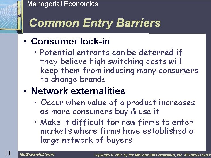 11 Managerial Economics Common Entry Barriers • Consumer lock-in • Potential entrants can be