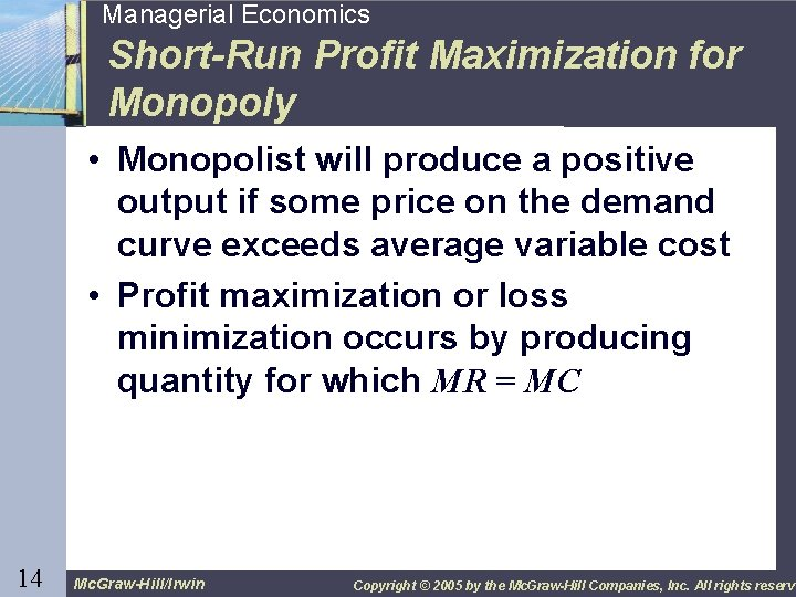 14 Managerial Economics Short-Run Profit Maximization for Monopoly • Monopolist will produce a positive