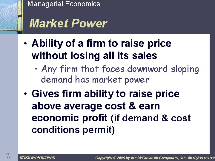 2 Managerial Economics Market Power • Ability of a firm to raise price without