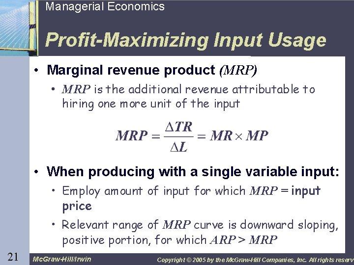 21 Managerial Economics Profit-Maximizing Input Usage • Marginal revenue product (MRP) • MRP is