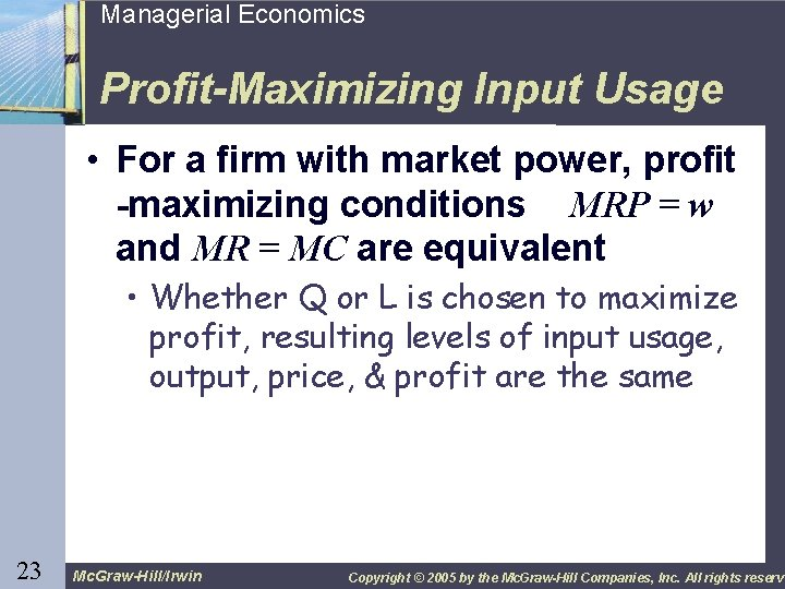 23 Managerial Economics Profit-Maximizing Input Usage • For a firm with market power, profit
