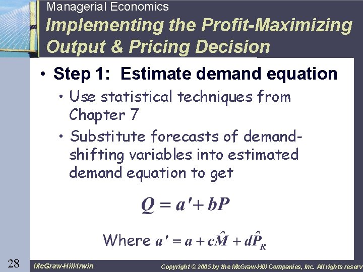 28 Managerial Economics Implementing the Profit-Maximizing Output & Pricing Decision • Step 1: Estimate