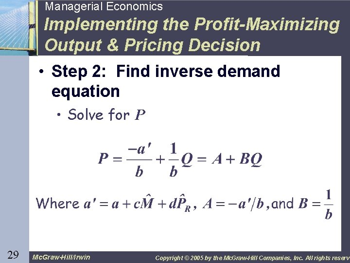 29 Managerial Economics Implementing the Profit-Maximizing Output & Pricing Decision • Step 2: Find