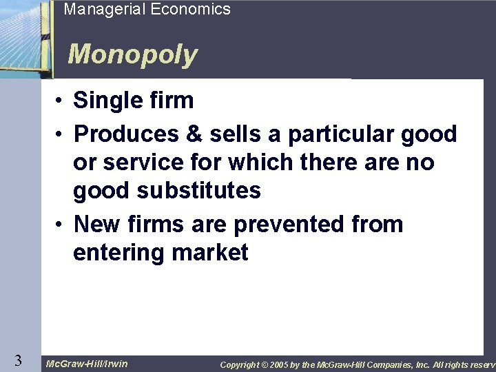3 Managerial Economics Monopoly • Single firm • Produces & sells a particular good