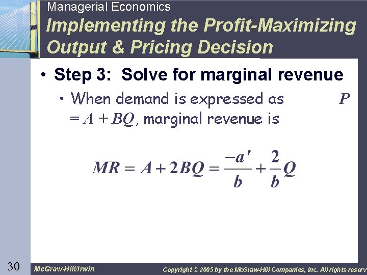 30 Managerial Economics Implementing the Profit-Maximizing Output & Pricing Decision • Step 3: Solve