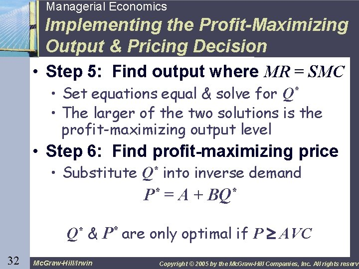 32 Managerial Economics Implementing the Profit-Maximizing Output & Pricing Decision • Step 5: Find