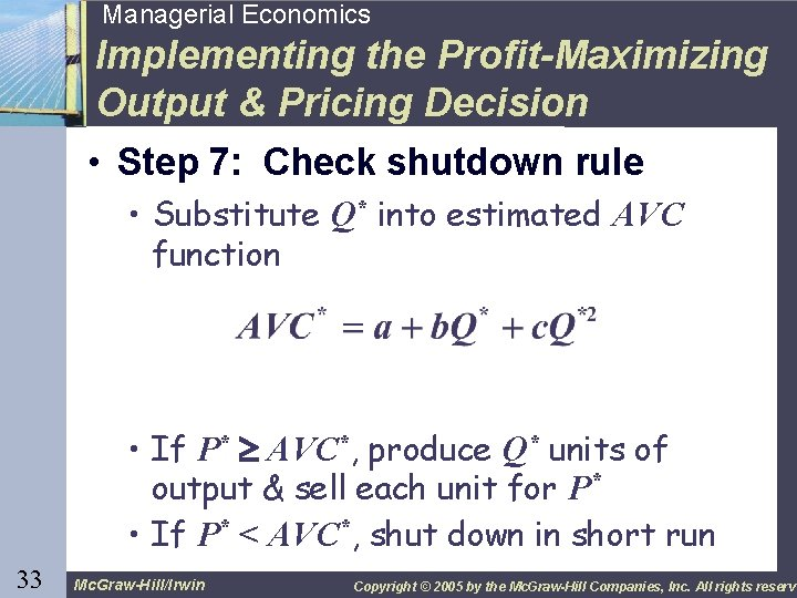 33 Managerial Economics Implementing the Profit-Maximizing Output & Pricing Decision • Step 7: Check