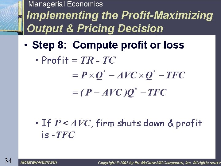 34 Managerial Economics Implementing the Profit-Maximizing Output & Pricing Decision • Step 8: Compute