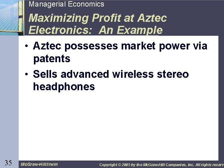 35 Managerial Economics Maximizing Profit at Aztec Electronics: An Example • Aztec possesses market