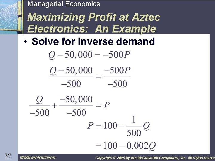 37 Managerial Economics Maximizing Profit at Aztec Electronics: An Example • Solve for inverse