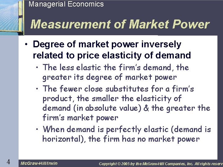 4 Managerial Economics Measurement of Market Power • Degree of market power inversely related