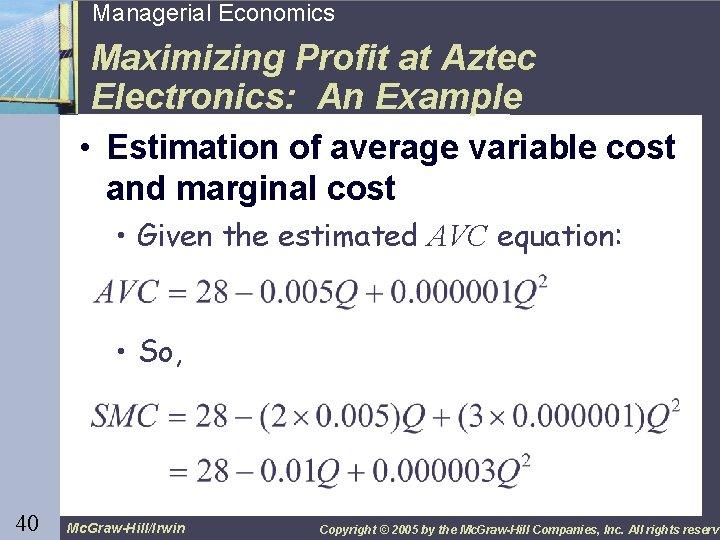 40 Managerial Economics Maximizing Profit at Aztec Electronics: An Example • Estimation of average