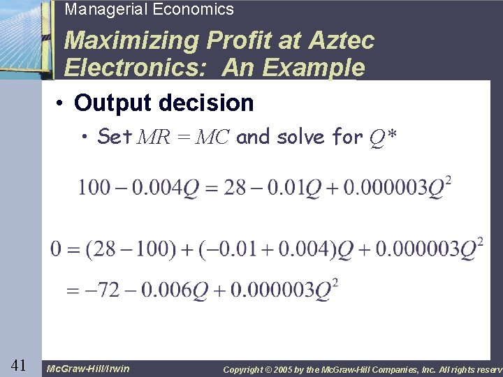 41 Managerial Economics Maximizing Profit at Aztec Electronics: An Example • Output decision •