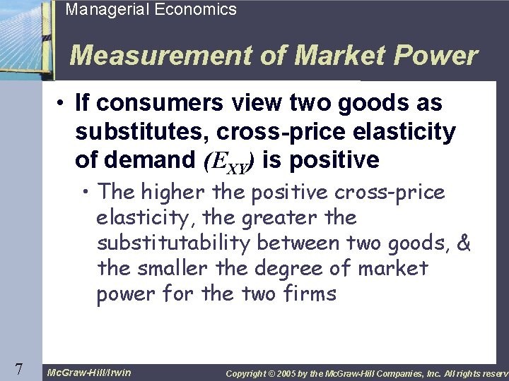 7 Managerial Economics Measurement of Market Power • If consumers view two goods as