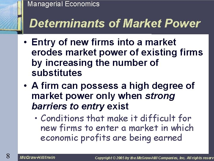 8 Managerial Economics Determinants of Market Power • Entry of new firms into a