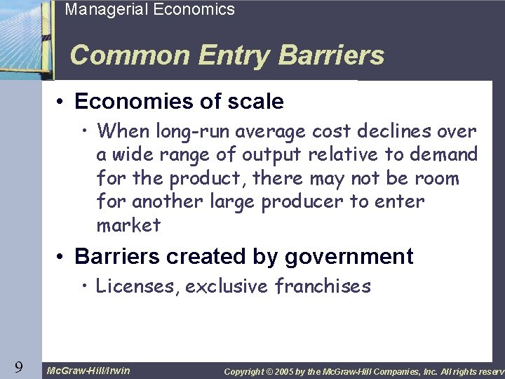 9 Managerial Economics Common Entry Barriers • Economies of scale • When long-run average