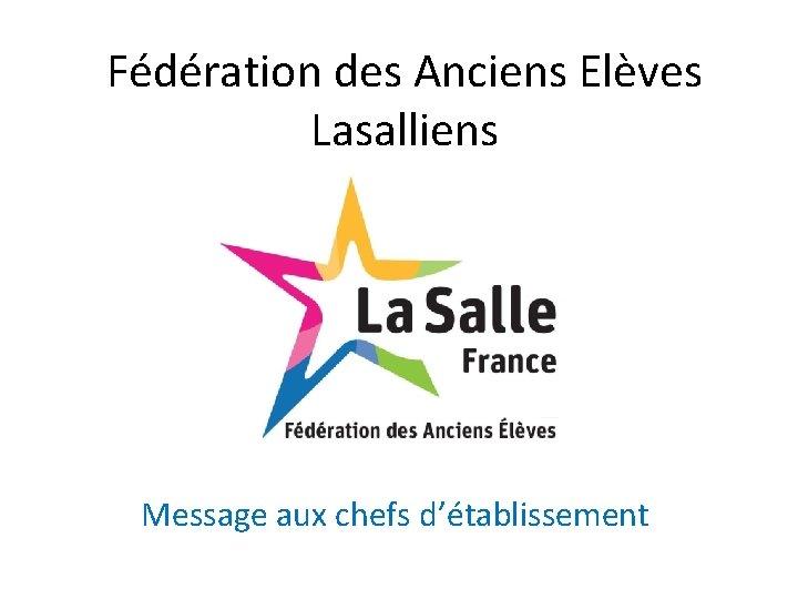 Fédération des Anciens Elèves Lasalliens Message aux chefs d'établissement