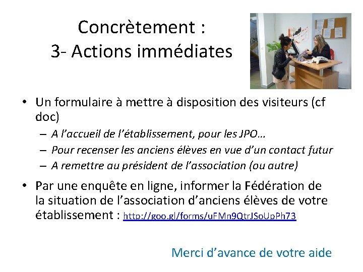 Concrètement : 3 - Actions immédiates • Un formulaire à mettre à disposition des