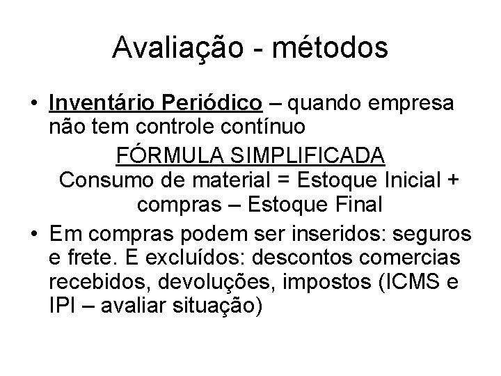 Avaliação - métodos • Inventário Periódico – quando empresa não tem controle contínuo FÓRMULA