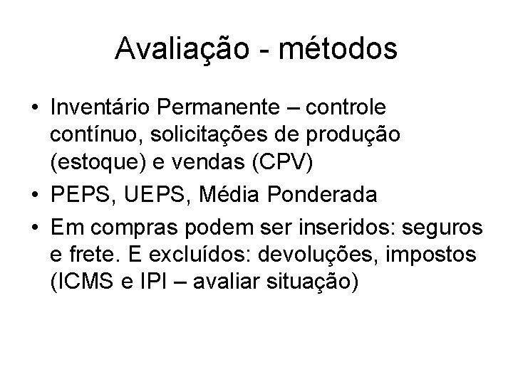 Avaliação - métodos • Inventário Permanente – controle contínuo, solicitações de produção (estoque) e