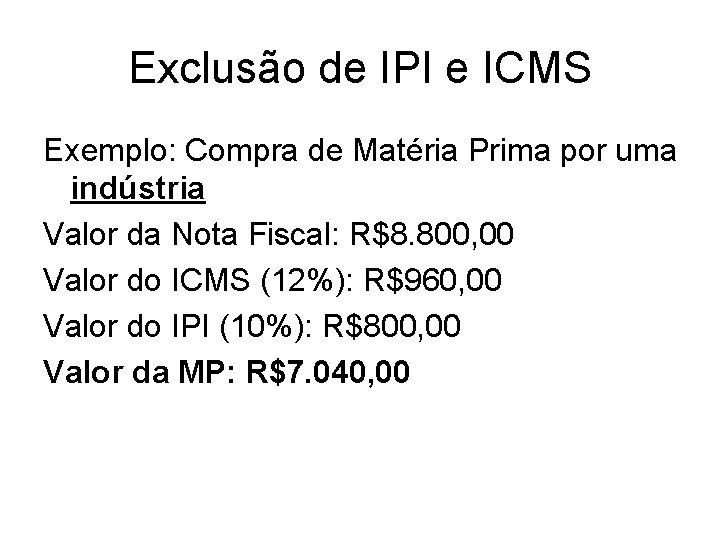 Exclusão de IPI e ICMS Exemplo: Compra de Matéria Prima por uma indústria Valor