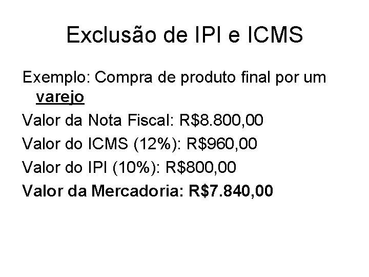 Exclusão de IPI e ICMS Exemplo: Compra de produto final por um varejo Valor